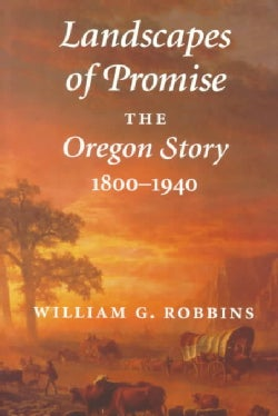 Landscapes of Promise: The Oregon Story, 1800-1940 (Paperback)