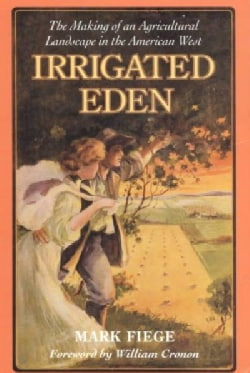 Irrigated Eden: The Making of an Agricultural Landscape in the American West (Paperback)