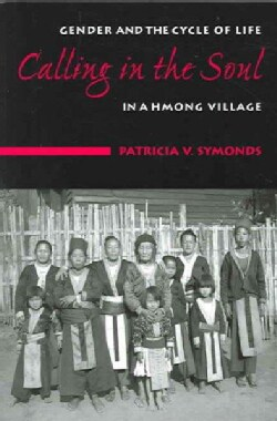 Calling In The Soul: Gender And The Cycle Of Life In A Hmong Village (Paperback)