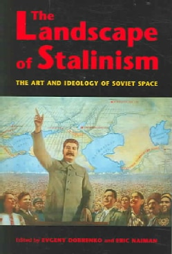 The Landscape Of Stalinism: The Art and Ideology of Soviet Space (Paperback)