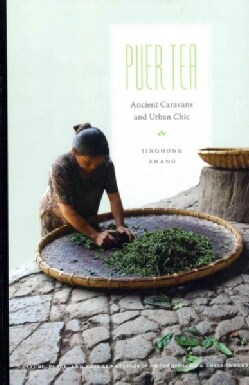 Puer Tea: Ancient Caravans and Urban Chic (Hardcover)