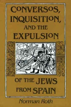 Conversos, Inquisition, and the Expulsion of the Jews from Spain (Paperback)