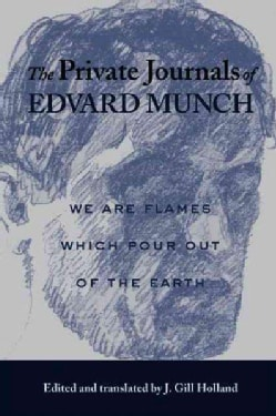 The Private Journals Of Edvard Munch: We Are Flames Which Pour Out Of The Earth (Paperback)