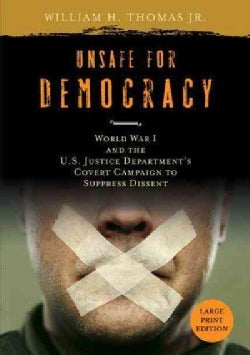 Unsafe for Democracy: World War I and the U.S. Justice Department's Covert Campaign to Suppress Dissent (Paperback)