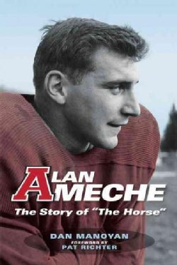 """Alan Ameche: The Story of """"The Horse"""" (Hardcover)"""