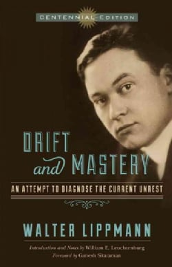Drift and Mastery: An Attempt to Diagnose the Current Unrest (Paperback)