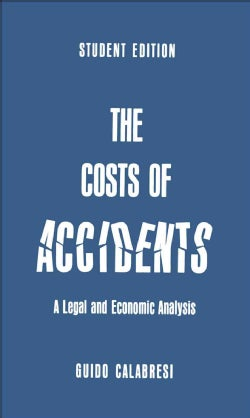 The Costs of Accidents; A Legal and Economic Analysis. (Paperback)