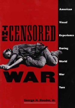 The Censored War: American Visual Experience During World War Two (Paperback)