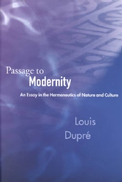 Passage to Modernity: An Essay in the Hermeneutics of Nature and Culture (Paperback)