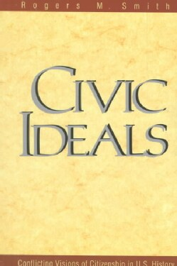 Civic Ideals: Conflicting Visions of Citizenship in U.S. History (Paperback)