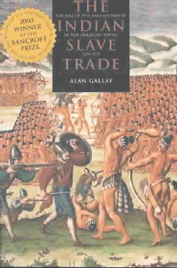 The Indian Slave Trade: The Rise of the English Empire in the American South, 1670-1717 (Paperback)