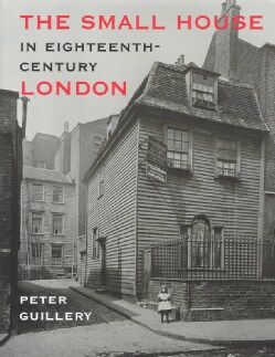 The Small House in Eighteenth-Century London: A Social and Architectural History (Hardcover)