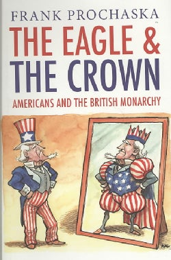 The Eagle and the Crown: Americans and the British Monarchy (Hardcover)