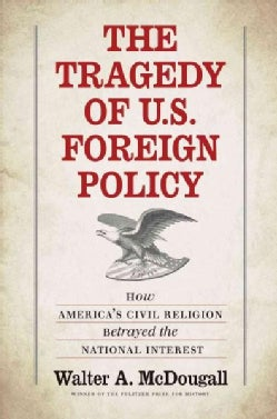The Tragedy of U.s. Foreign Policy: How America's Civil Religion Betrayed the National Interest (Hardcover)