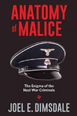 Anatomy of Malice: The Enigma of the Nazi War Criminals (Hardcover)