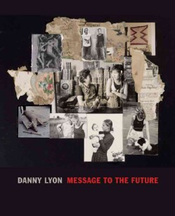 Danny Lyon: Message to the Future (Hardcover)