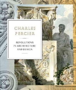 Charles Percier: Architecture and Design in an Age of Revolutions (Hardcover)