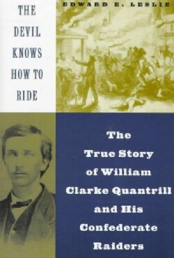 The Devil Knows How to Ride: The True Story of William Clarke Quantrill and His Confederate Raiders (Paperback)