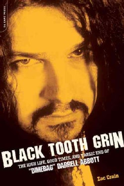 "Black Tooth Grin: The High Life, Good Times, and Tragic End of ""Dimebag"" Darrell Abbott (Paperback)"