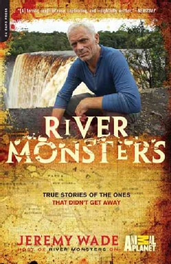 River Monsters: True Stories of the Ones That Didn't Get Away (Paperback)