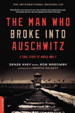 The Man Who Broke into Auschwitz: A True Story of World War II (Paperback)