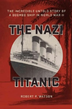 The Nazi Titanic: The Incredible Untold Story of a Doomed Ship in World War II (Hardcover)