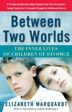 Between Two Worlds: The Inner Lives of Children of Divorce (Paperback)