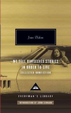We Tell Ourselves Stories in Order to Live: Collected Nonfiction (Hardcover)