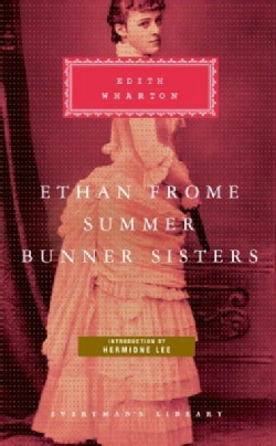 Ethan Frome, Summer, Bunner Sisters (Hardcover)