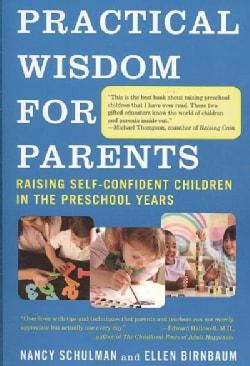 Practical Wisdom For Parents: Raising Self-Confident Children in the Preschool Years (Paperback)