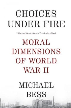 Choices Under Fire: Moral Dimensions of World War II (Paperback)