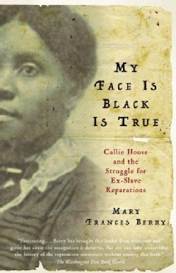 My Face Is Black Is True: Callie House And the Struggle for Ex-slave Reparations (Paperback)