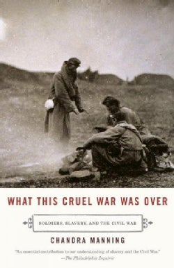 What This Cruel War Was over: Soldiers, Slavery, and the Civil War (Paperback)
