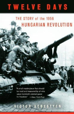 Twelve Days: The Story of the 1956 Hungarian Revolution (Paperback)