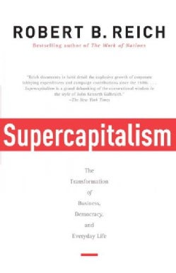 Supercapitalism: The Transformation of Business, Democracy, and Everyday Life (Paperback)