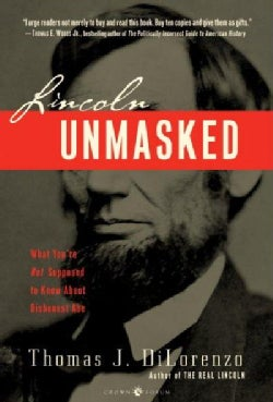 Lincoln Unmasked: What You're Not Supposed to Know About Dishonest Abe (Paperback)