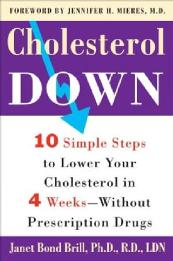 Cholesterol Down: Ten Simple Steps to Lower Your Cholesterol in Four Weeks--without Prescription Drugs (Paperback)