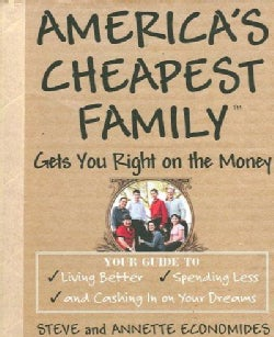 America's Cheapest Family Gets You Right on the Money: Your Guide to Living Better, Spending Less, And Cashing in... (Paperback)