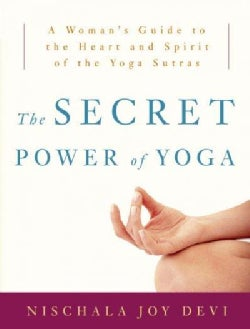 The Secret Power of Yoga: A Woman's Guide to the Heart And Spirit of the Yoga Sutras (Paperback)