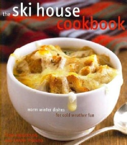 The Ski House Cookbook: Warm Winter Dishes for Cold Weather Fun (Hardcover)