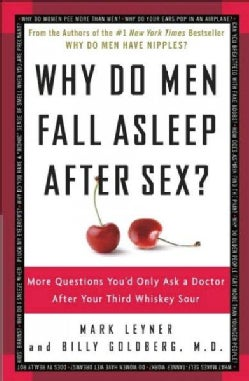 Why Do Men Fall Asleep After Sex?: More Questions You'd Only Ask a Doctor After Your Third Whiskey Sour (Paperback)