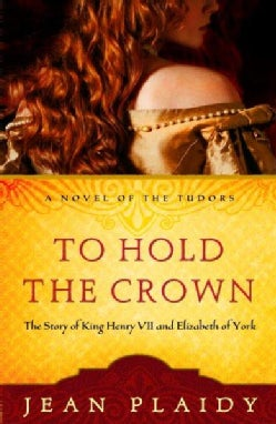 To Hold the Crown: The Story of King Henry VII and Elizabeth of York (Paperback)