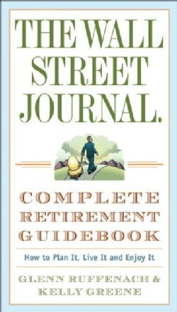 The Wall Street Journal Complete Retirement Guidebook: How to Plan It, Live It and Enjoy It (Paperback)