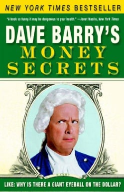 Dave Barry's Money Secrets: Like: Why Is There a Giant Eyeball on the Dollar? (Paperback)
