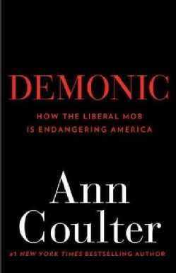 Demonic: How the Liberal Mob Is Endangering America (Paperback)