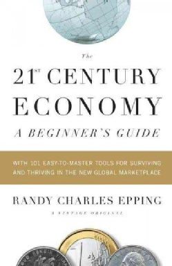 The 21st Century Economy: A Beginner's Guide : with 101 Easy-to-Learn Tools for Surviving and Thriving in the New... (Paperback)