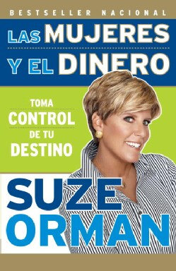 Las mujeres y el dinero/ Women and Money: Toma Control de tu Destino/ Owning the Power to Control Your Destiny (Paperback)