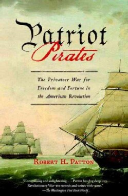 Patriot Pirates: The Privateer War for Freedom and Fortune in the American Revolution (Paperback)