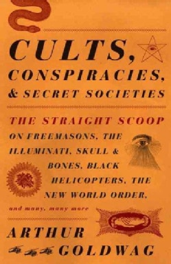 Cults, Conspiracies, and Secret Societies: The Straight Scoop on Freemasons, the Illuminati, Skull and Bones, Bla... (Paperback)