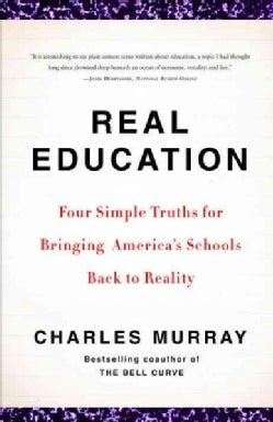Real Education: Four Simple Truths for Bringing America's Schools Back to Reality (Paperback)
